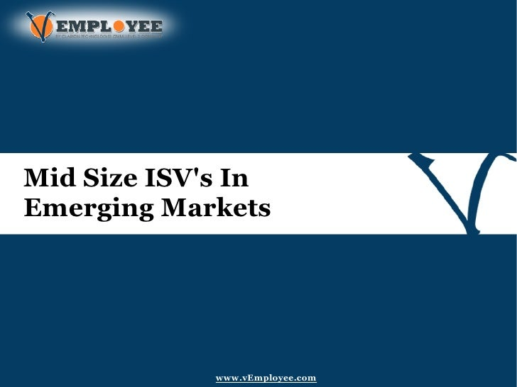 Mid Size ISVs InEmerging Markets             www.vEmployee.com