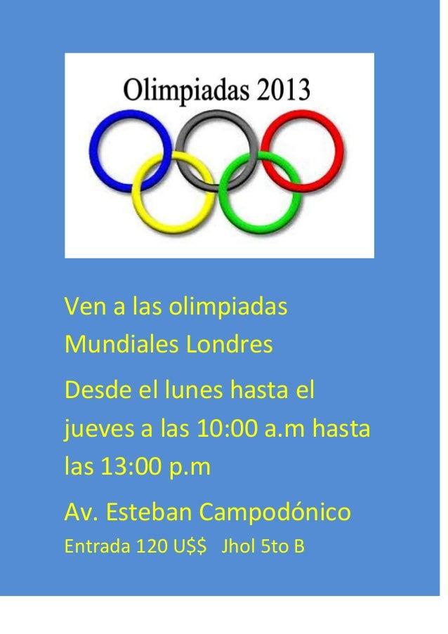 Ven a las olimpiadas Mundiales Londres Desde el lunes hasta el jueves a las 10:00 a.m hasta las 13:00 p.m Av. Esteban Camp...