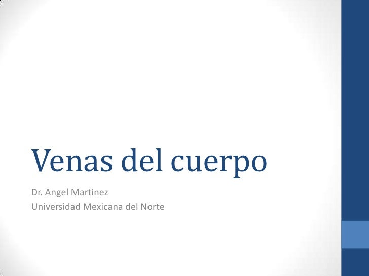 Venas del cuerpo<br />Dr. Angel Martinez<br />Universidad Mexicana del Norte<br />