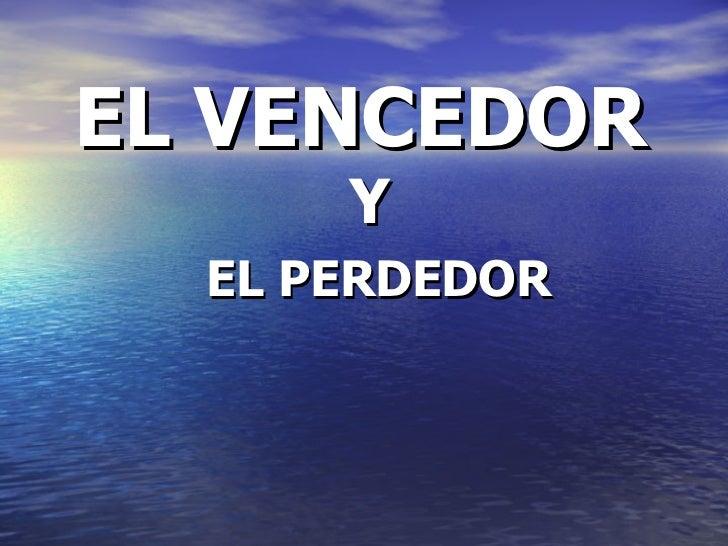 EL VENCEDOR   Y   EL PERDEDOR