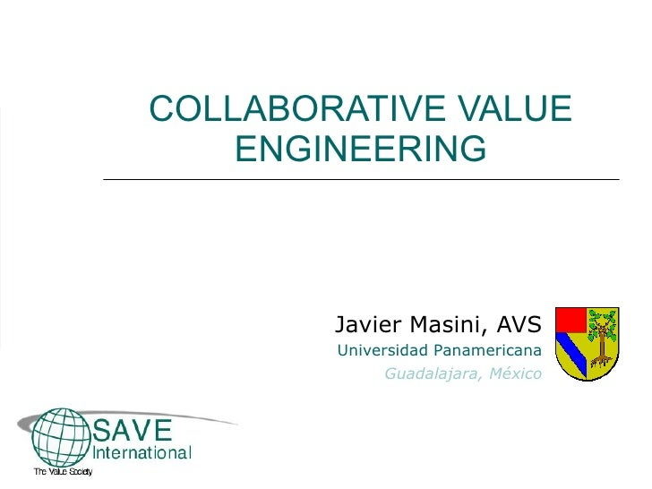 COLLABORATIVE VALUE ENGINEERING Javier Masini, AVS Universidad Panamericana Guadalajara, México