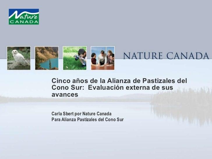 Cinco años de la Alianza de Pastizales del Cono Sur:  Evaluación externa de sus avances Carla Sbert por Nature Canada  Par...