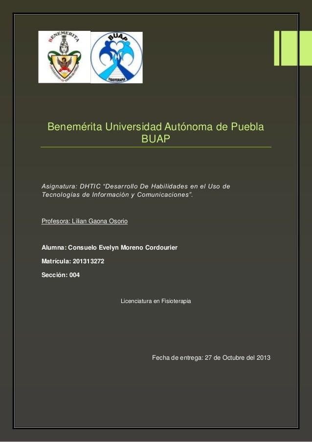 """Benemérita Universidad Autónoma de Puebla BUAP  Asignatura: DHTIC """"Desarrollo De Habilidades en el Uso de Tecnologías de I..."""