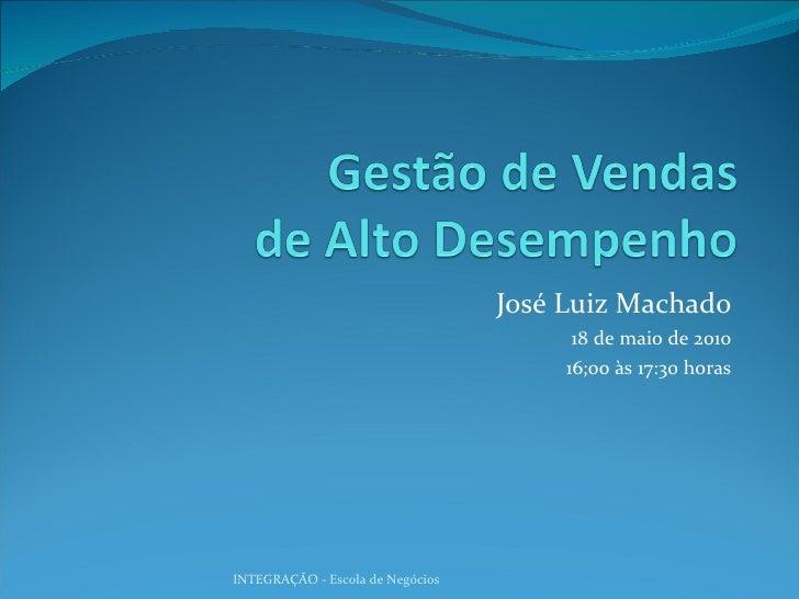 José Luiz Machado 18 de maio de 2010 16;00 às 17:30 horas INTEGRAÇÃO - Escola de Negócios