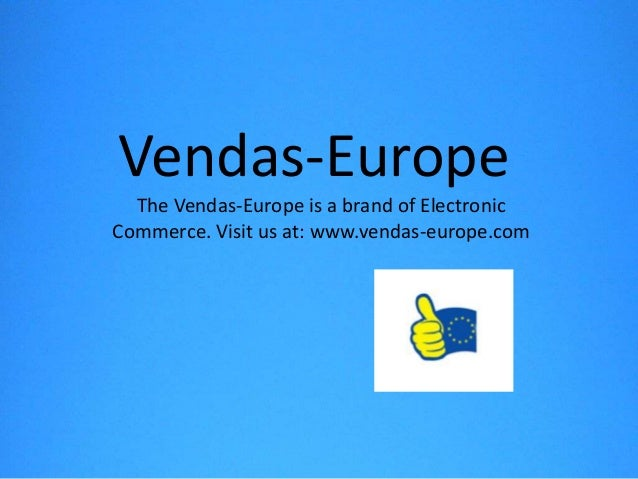 Vendas-Europe  The Vendas-Europe is a brand of ElectronicCommerce. Visit us at: www.vendas-europe.com
