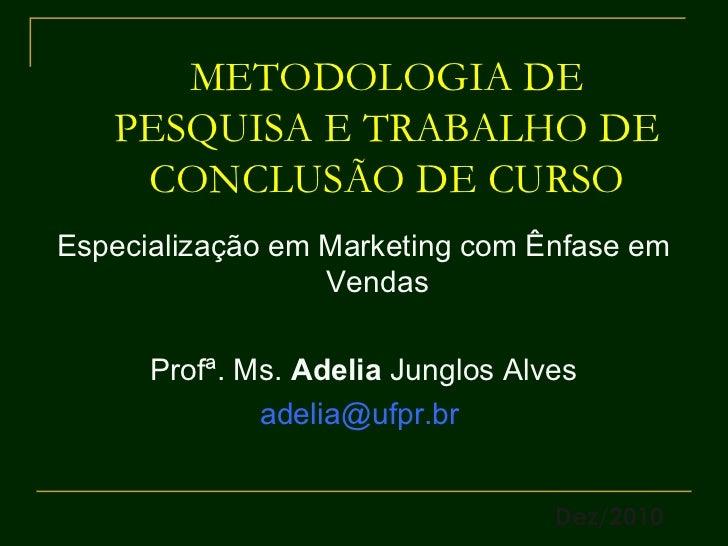 METODOLOGIA DE PESQUISA E TRABALHO DE CONCLUSÃO DE CURSO <ul><li>Especialização em Marketing com Ênfase em Vendas </li></u...