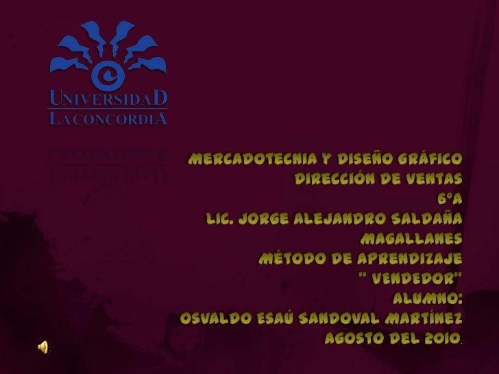 Mercadotecnia y Diseño Gráfico<br />Dirección de ventas<br />6ºA<br />LIC. Jorge Alejandro Saldaña Magallanes<br />Método ...