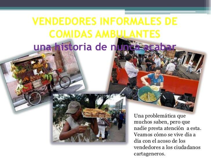 VENDEDORES INFORMALES DE   COMIDAS AMBULANTESuna historia de nunca acabar                   Una problemática que          ...