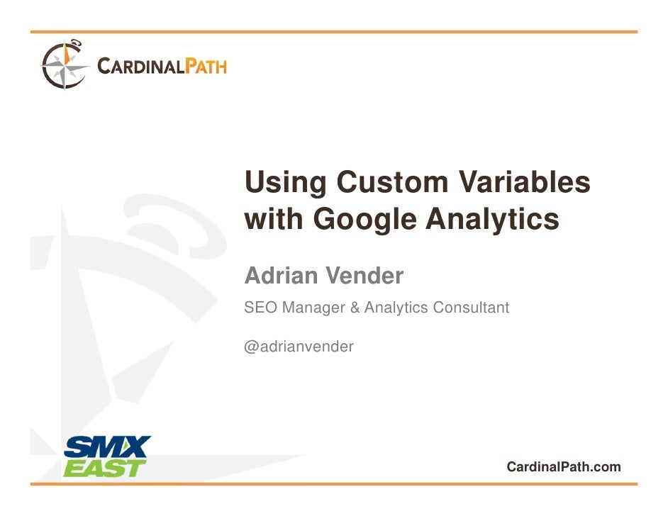 Using Custom Variableswith Google AnalyticsAdrian VenderSEO Manager & Analytics Consultant@adrianvender                   ...