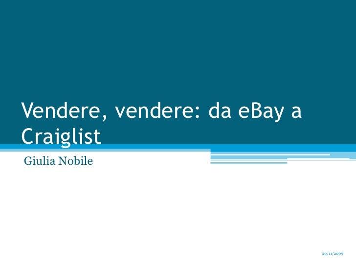 Vendere, vendere: da eBay a Craiglist<br />Giulia Nobile<br />20/11/2009<br />