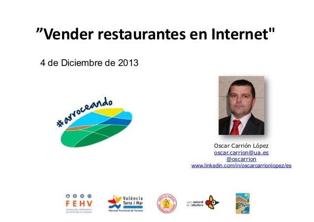 """""""Vender  restaurantes  en  Internet""""    4 de Diciembre de 2013  Oscar Carrión López oscar.carrion@ua.es @oscarrion..."""