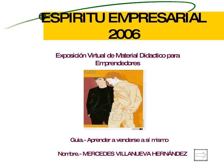 ESPIRITU EMPRESARIAL 2006 Exposición Virtual de Material Didactico para Emprendedores Guia.- Aprender a venderse a sí mism...