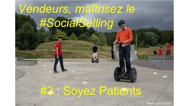 Photo Loic Simon Vendeurs, maîtrisez le #SocialSelling #3 : Soyez Patients