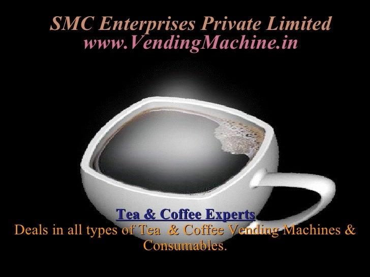 SMC Enterprises Private Limited www.VendingMachine.in Tea & Coffee Experts Deals in all types of Tea  & Coffee Vending Mac...