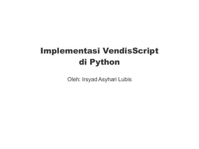 Implementasi VendisScript di Python Oleh: Irsyad Asyhari Lubis