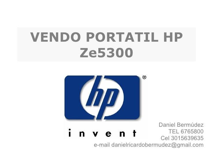 VENDO PORTATIL HP Ze5300 Daniel Bermúdez TEL 6765800 Cel 3015639635 e-mail danielricardobermudez@gmail.com