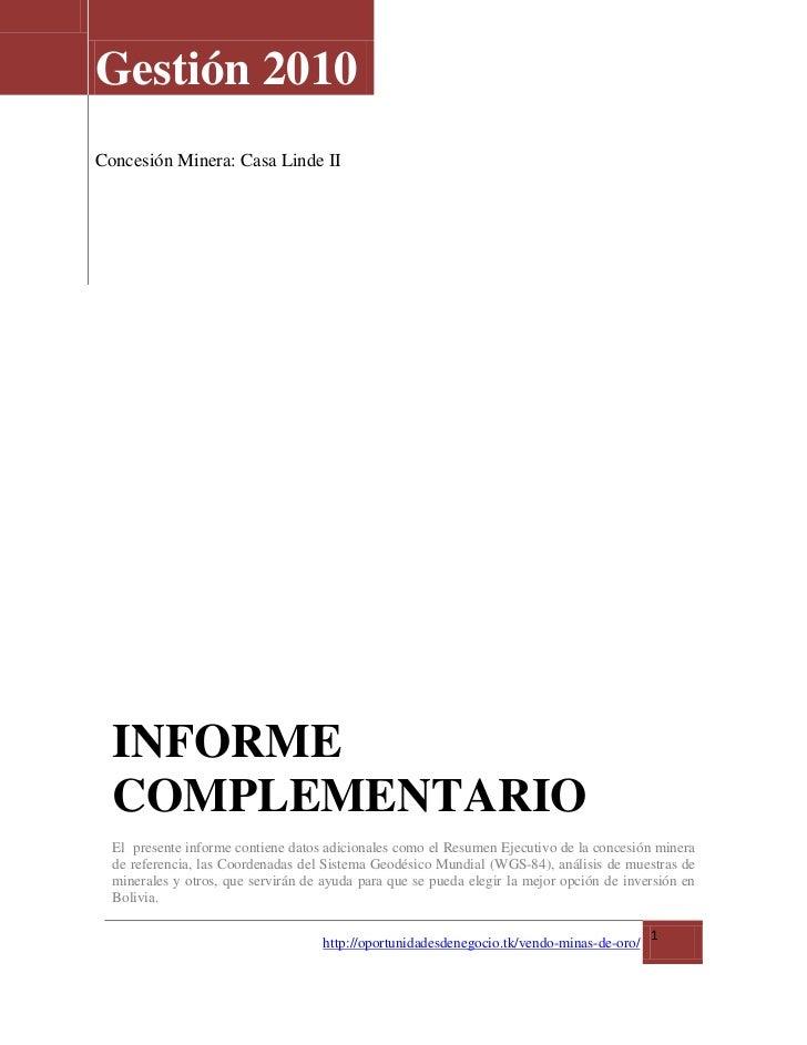 Gestión 2010Concesión Minera: Casa Linde II  INFORME  COMPLEMENTARIO  El presente informe contiene datos adicionales como ...