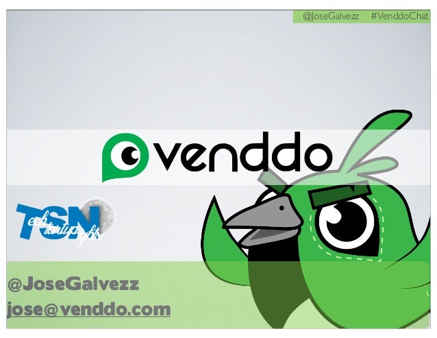 @JoseGalvezz #VenddoChat @JoseGalvezz jose@venddo.com