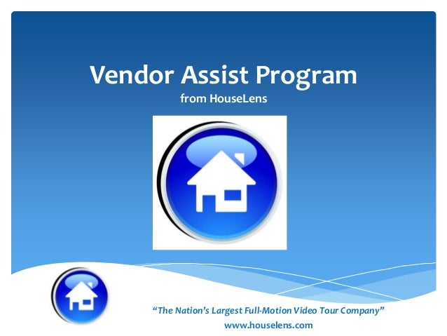 "Vendor Assist Program from HouseLens  ""The Nation's Largest Full-Motion Video Tour Company"" www.houselens.com"
