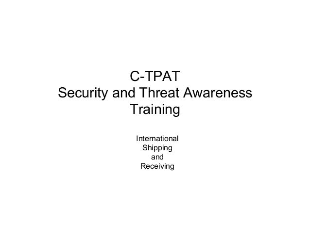 C-TPATSecurity and Threat AwarenessTrainingInternationalShippingandReceiving