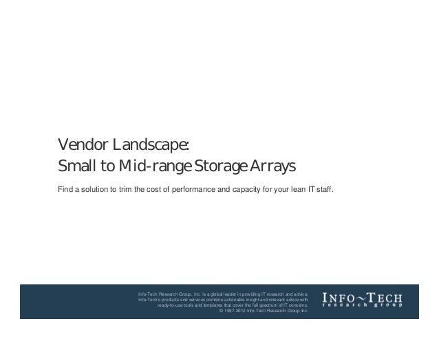 Vendor Landscape:Small to Mid-range Storage ArraysFind a solution to trim the cost of performance and capacity for your le...