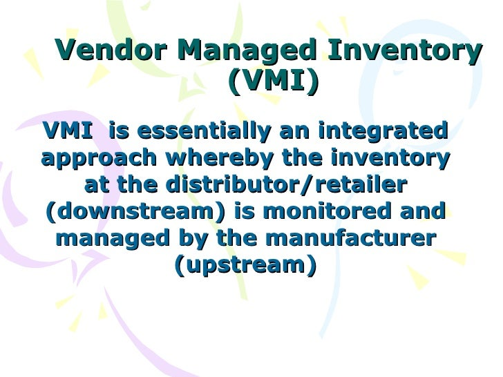 Vendor Managed Inventory          (VMI)VMI is essentially an integratedapproach whereby the inventory   at the distributor...
