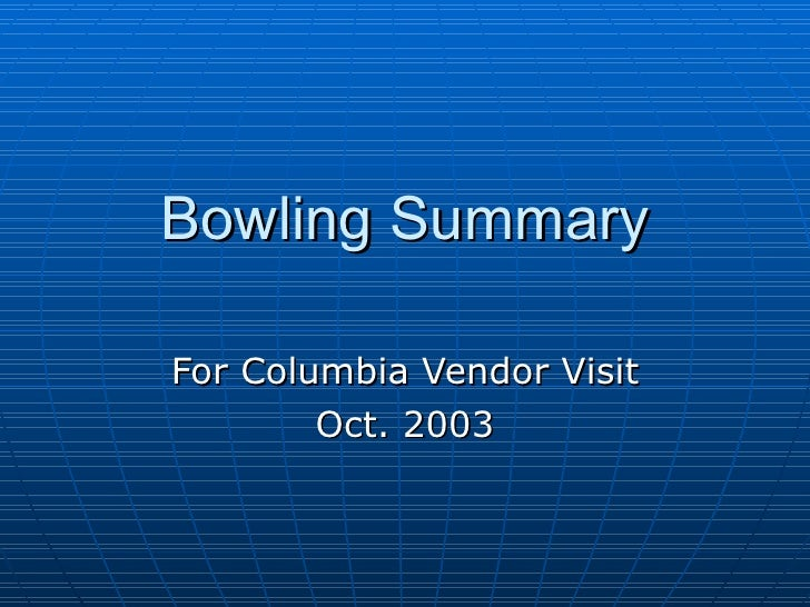 Bowling Summary For Columbia Vendor Visit Oct. 2003