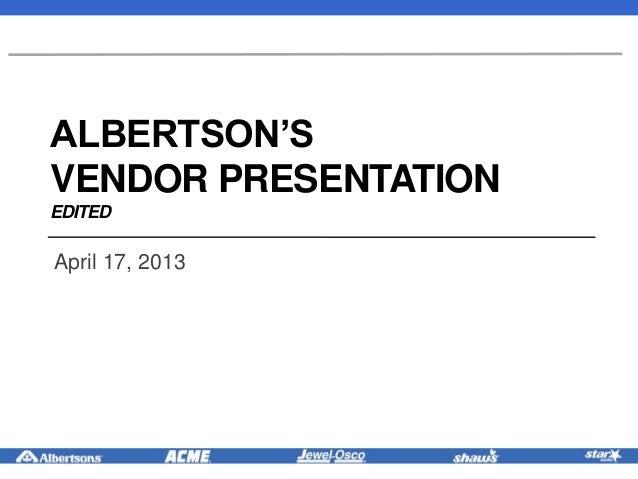ALBERTSON'SVENDOR PRESENTATIONEDITEDApril 17, 2013