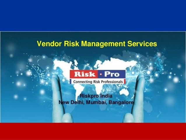 1 Vendor Risk Management Services Riskpro India New Delhi, Mumbai, Bangalore
