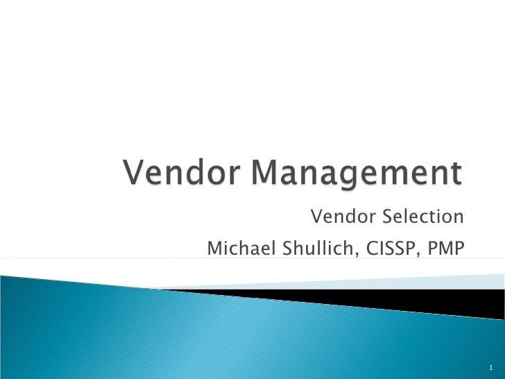 Vendor Selection Michael Shullich, CISSP, PMP