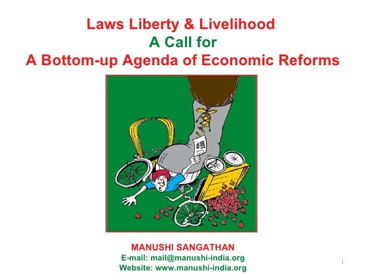 Laws Liberty & Livelihood  A Call for A Bottom-up Agenda of Economic Reforms MANUSHI SANGATHAN E-mail: mail@manushi-india....