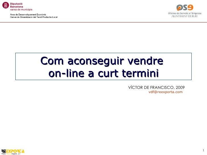 VÍCTOR DE FRANCISCO, 2009 [email_address] Com aconseguir vendre  on-line a curt termini