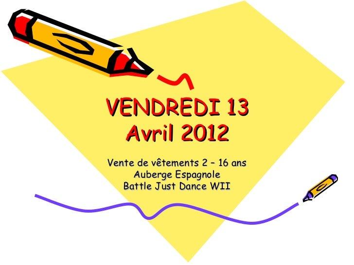 VENDREDI 13 Avril 2012Vente de vêtements 2 – 16 ans     Auberge Espagnole   Battle Just Dance WII