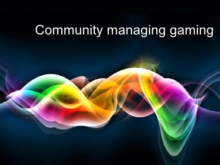 Community managing gaming