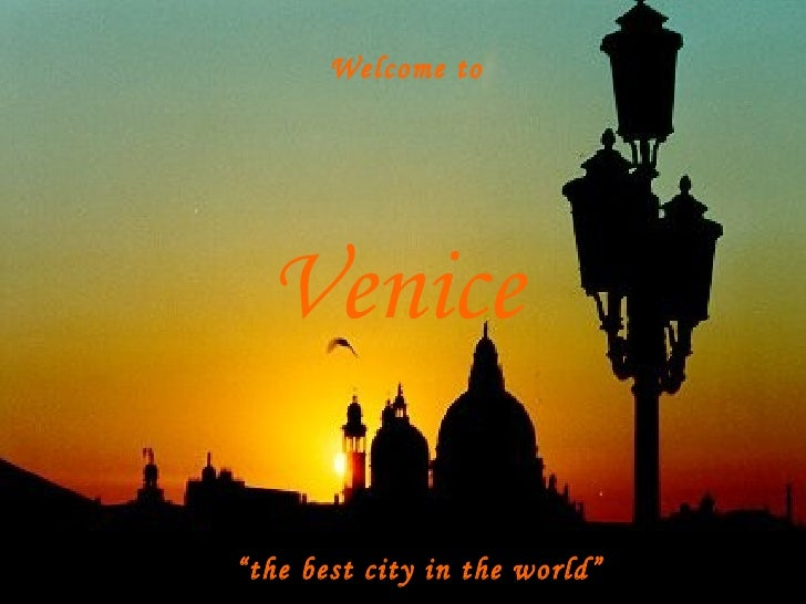 """Venice Welcome to """" the best city in the world"""""""