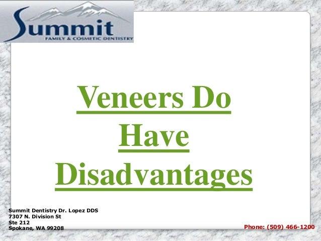 Veneers Do Have Disadvantages Summit Dentistry Dr. Lopez DDS 7307 N. Division St Ste 212 Spokane, WA 99208 Phone: (509) 46...