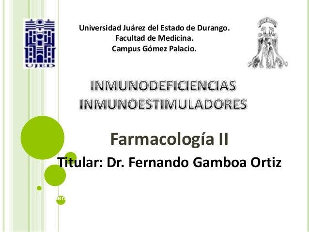 Universidad Juárez del Estado de Durango. Facultad de Medicina. Campus Gómez Palacio.  Farmacología II Titular: Dr. Fernan...
