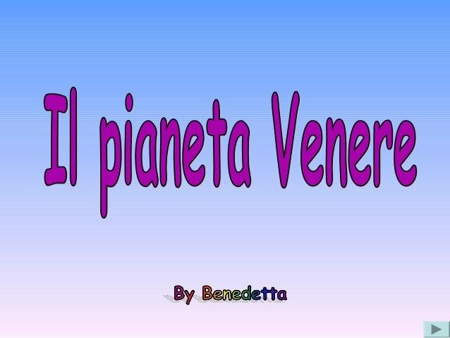 Venere è il secondo pianeta del Sistema Solare in ordine di distanza dal Soleed è compreso tra Mercurio e la Terra.È logge...