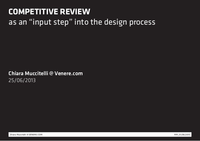 "COMPETITIVE REVIEW as an ""input step"" into the design process  Chiara Muccitelli @ Venere.com 25/06/2013  Chiara Muccitell..."