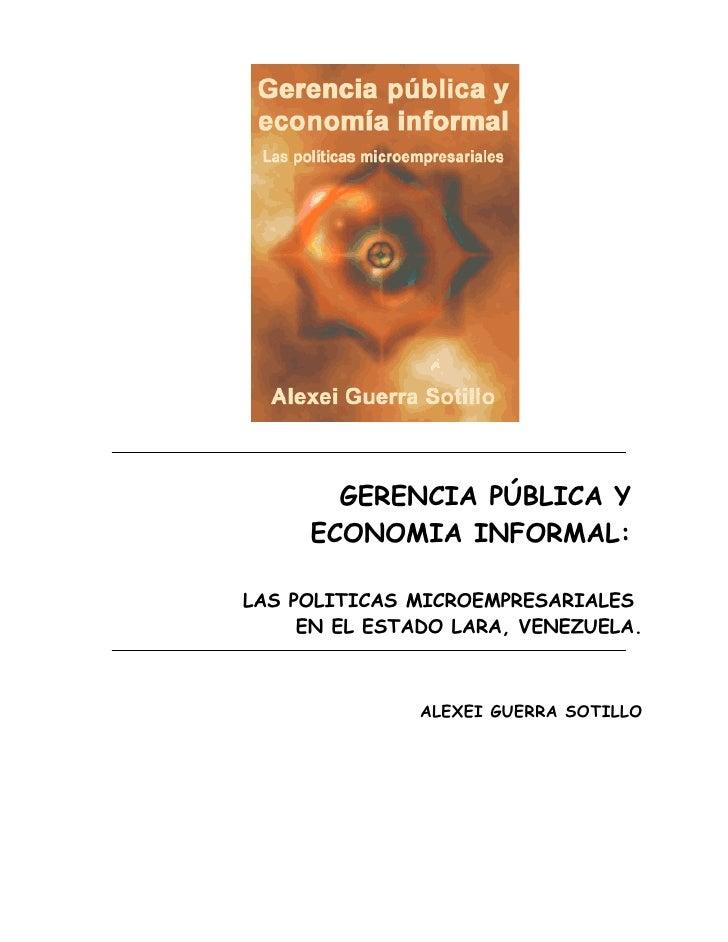 GERENCIA PÚBLICA Y      ECONOMIA INFORMAL:  LAS POLITICAS MICROEMPRESARIALES      EN EL ESTADO LARA, VENEZUELA.           ...