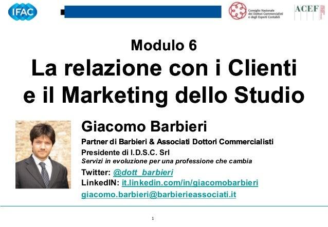 Giacomo Barbieri - Modulo 6 - La relazione con i clienti e il marketing dello studio - Venezia, 13/11/2012