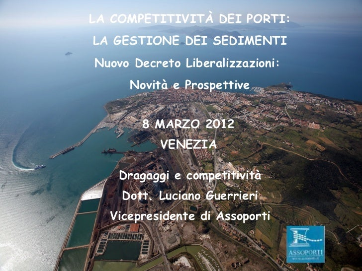LA COMPETITIVITÀ DEI PORTI:LA GESTIONE DEI SEDIMENTINuovo Decreto Liberalizzazioni:     Novità e Prospettive       8 MARZO...