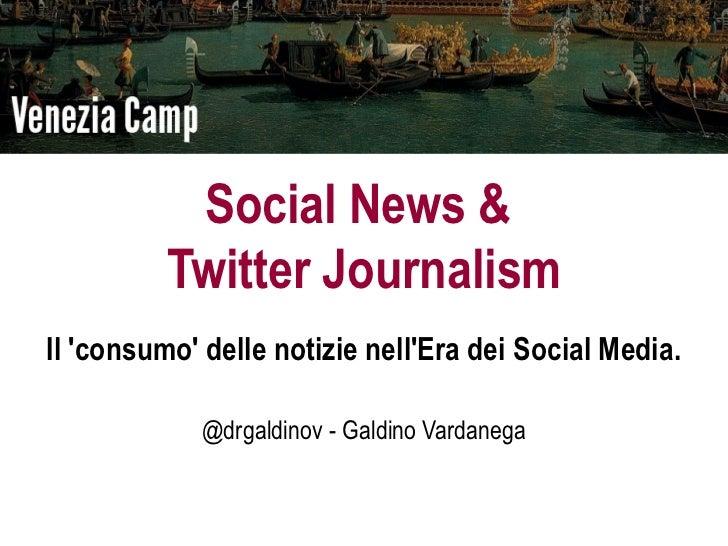 Social News &          Twitter JournalismIl consumo delle notizie nellEra dei Social Media.            @drgaldinov - Galdi...