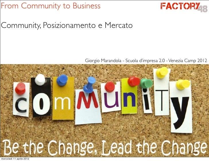 From Community to BusinessCommunity, Posizionamento e Mercato                           Giorgio Marandola - Scuola d'impre...