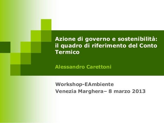 Azione di governo e sostenibilità:il quadro di riferimento del ContoTermicoAlessandro CarettoniWorkshop-EAmbienteVenezia M...