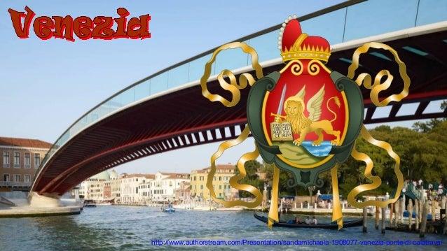 http://www.authorstream.com/Presentation/sandamichaela-1908077-venezia-ponte-di-calatrava/