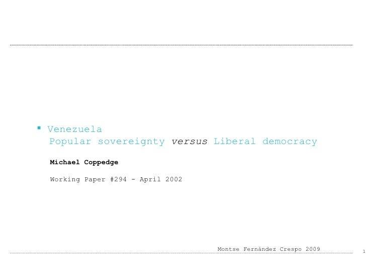 <ul><li>Venezuela </li></ul><ul><li>Popular sovereignty  versus  Liberal democracy </li></ul>Michael Coppedge Working Pape...