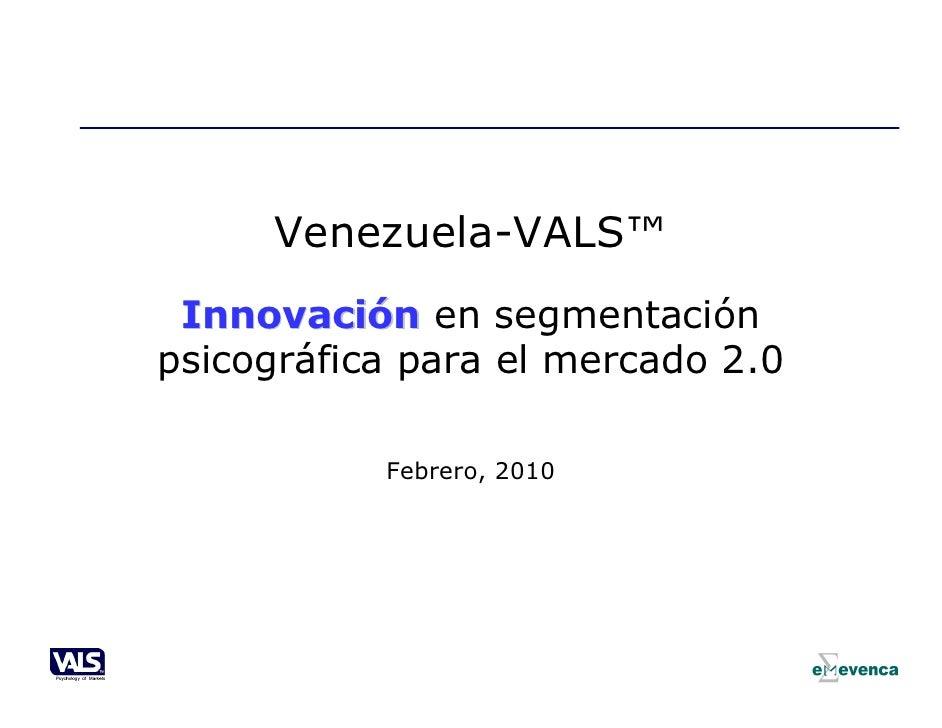 Venezuela-VALS™  Innovación en segmentación psicográfica para el mercado 2.0             Febrero, 2010