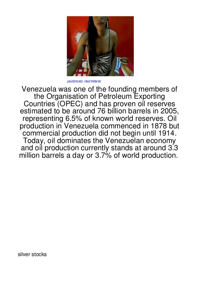 Venezuela was one of the founding members of      the Organisation of Petroleum Exporting  Countries (OPEC) and has proven...