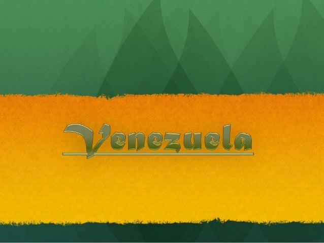 Venezuela: un paìs que te adivina Venezuela, oficialmente denominada República Bolivariana de Venezuela, es un país situad...